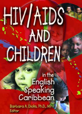 HIV/AIDS and Children in the English Speaking Caribbean by Barbara A. Dicks