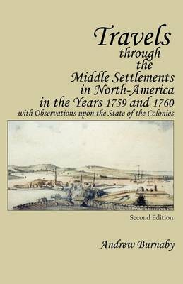 Travels through the Middle Settlements in North-America in the Years 1759 and 1760 by Andrew Burnaby