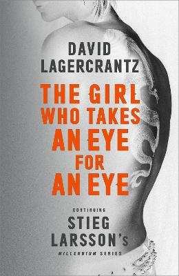 Girl Who Takes an Eye for an Eye: Continuing Stieg Larsson's Millennium Series by David Lagercrantz
