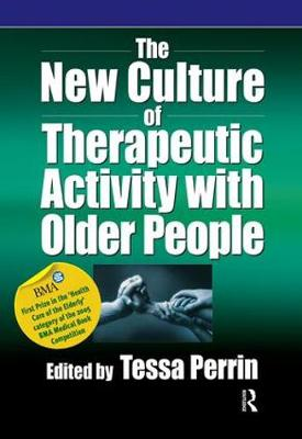 The New Culture of Therapeutic Activity with Older People by Tessa Perrin