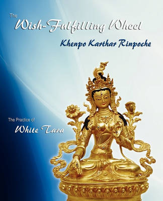 Wish-Fulfilling Wheel by Khenpo Karthar Rinpoche
