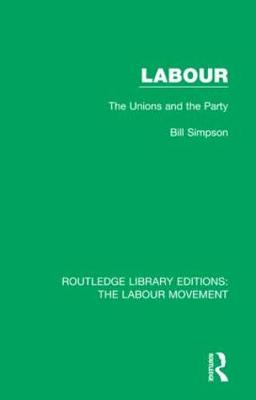 Labour: The Unions and the Party by Bill Simpson