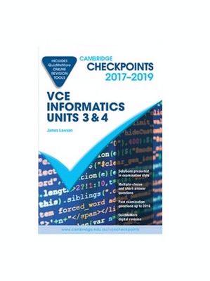 Cambridge Checkpoints VCE Informatics Units 3 and 4 2017-19 and Quiz Me More by James Lawson