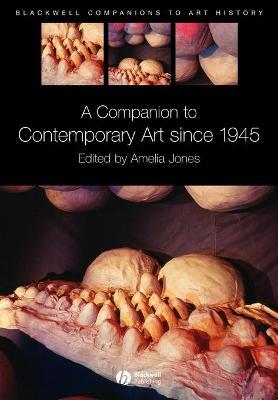A Companion to Contemporary Art Since 1945 by Amelia Jones