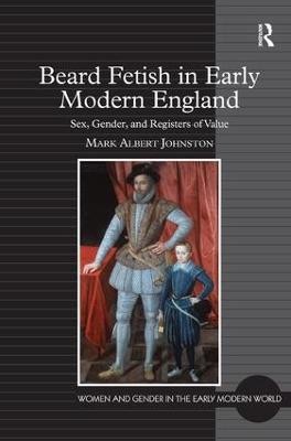 Beard Fetish in Early Modern England by Mark Albert Johnston