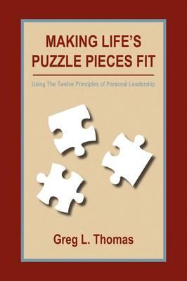 Making Life's Puzzle Pieces Fit by Greg L Thomas