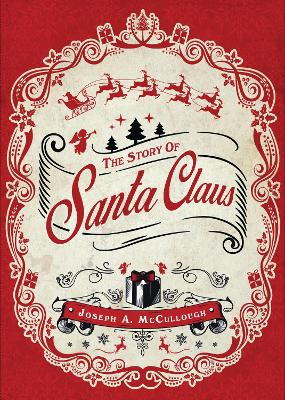 The Story of Santa Claus by Joseph A. McCullough