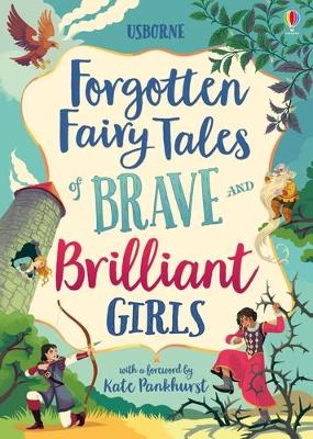 Forgotten Fairy Tales of Brave and Brilliant Girls by Kate Pankhurst
