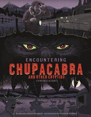 Encountering Chupacabra and Other Cryptids by Megan Cooley Peterson