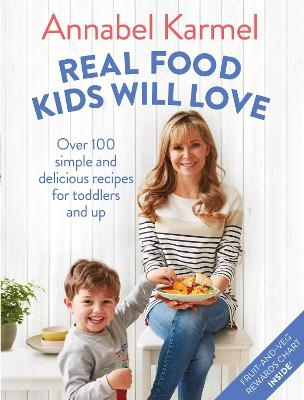 Real Food Kids Will Love by Annabel Karmel