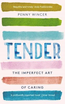 Tender: The Imperfect Art of Caring - 'profoundly important' Clover Stroud book