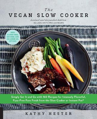 The Vegan Slow Cooker, Revised and Expanded: Simply Set It and Go with 160 Recipes for Intensely Flavorful, Fuss-Free Fare Fresh from the Slow Cooker or Instant Pot (R) by Kathy Hester
