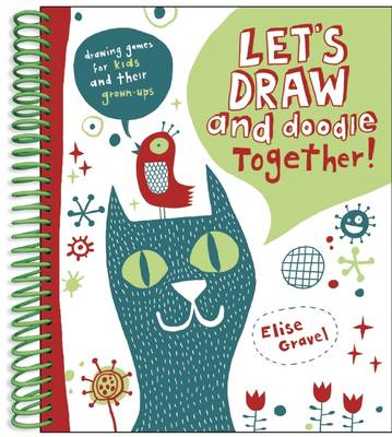 Let's Draw and Doodle Together! by Elise Gravel