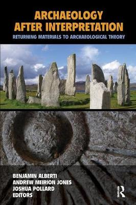Archaeology After Interpretation: Returning Materials to Archaeological Theory by Benjamin Alberti