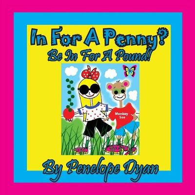 In for a Penny? Be in for a Pound! by Penelope Dyan