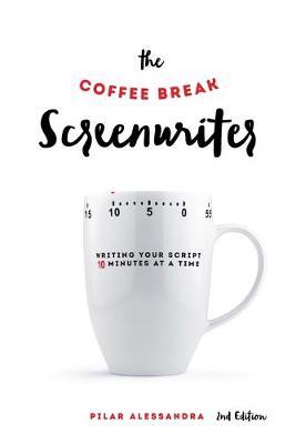 The Coffee Break Screenwriter by Pilar Aleesandra