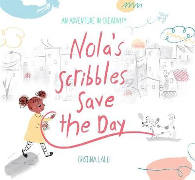 Nola's Scribbles Save the Day by Cristina Lalli