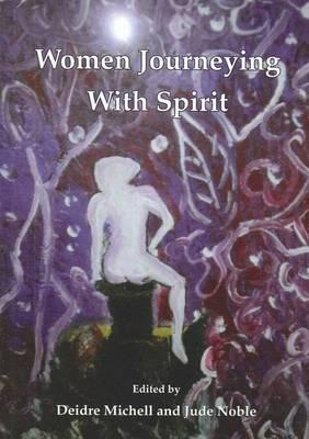 Women Journeying with Spirit by Deidre Michell
