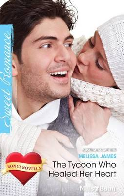 The Tycoon Who Healed Her Heart / The Sweetheart Tree by Melissa James