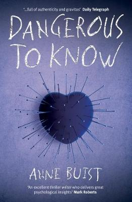 Dangerous to Know: A Psychological Thriller featuring Forensic Psychiatrist Natalie King by Anne Buist