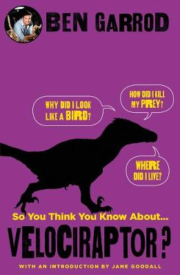 So You Think You Know About Velociraptor? by Ben Garrod