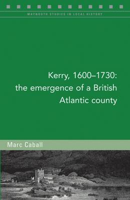 Kerry, 1600-1730 by Marc Caball