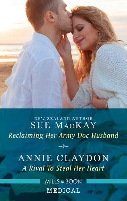 Reclaiming Her Army Doc Husband/A Rival to Steal Her Heart by Annie Claydon