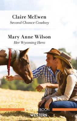 Second Chance Cowboy/Her Wyoming Hero by Claire McEwen