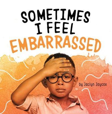 Sometimes I Feel Embarrassed by Jaclyn Jaycox