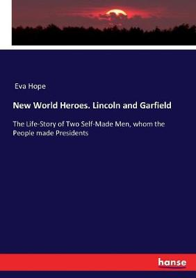 New World Heroes. Lincoln and Garfield by Eva Hope