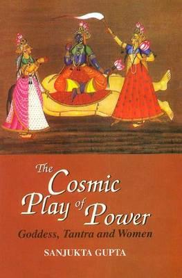 Cosmic Play of Power by Sanjukta Gupta