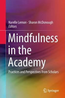 Mindfulness in the Academy: Practices and Perspectives from Scholars by Narelle Lemon