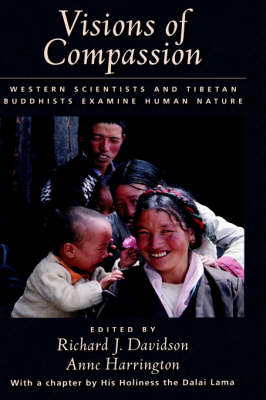 Visions of Compassion: Western Scientists and Tibetan Buddhists Examine Human Nature by Richard J. Davidson