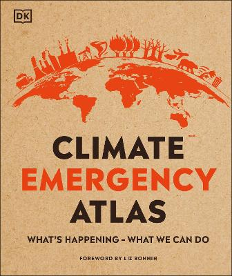 Climate Emergency Atlas: What's Happening - What We Can Do by Dan Hooke