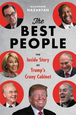 The Best People: Trump's Cabinet and the Siege on Washington by Alexander Nazaryan