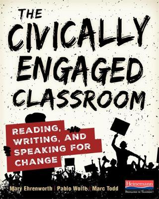 The Civically Engaged Classroom by Mary Ehrenworth