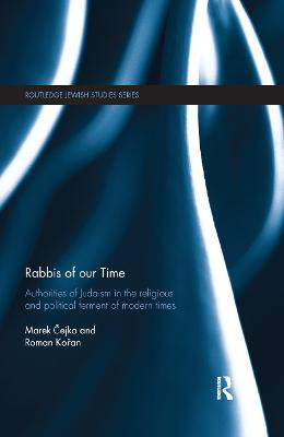 Rabbis of our Time: Authorities of Judaism in the Religious and Political Ferment of Modern Times book
