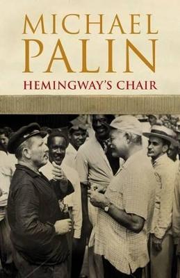 Hemingway's Chair by Michael Palin