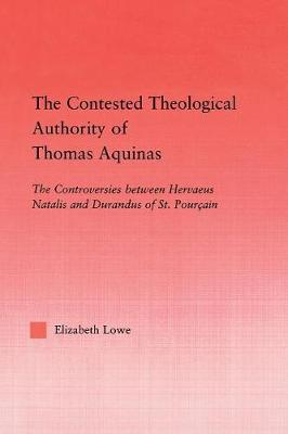 The Contested Theological Authority of Thomas Aquinas by Elizabeth Lowe