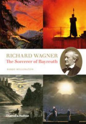Richard Wagner: The Sorcerer of Bayreuth by Barry Millington