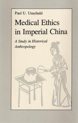Medical Ethics in Imperial China by Paul U. Unschuld
