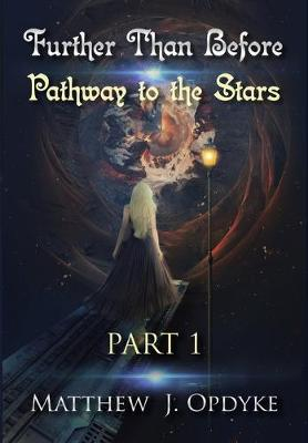Further Than Before: Pathway to the Stars, Part 1 by Matthew J Opdyke