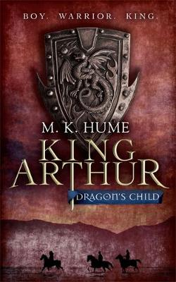 King Arthur: Dragon's Child by M. K. Hume