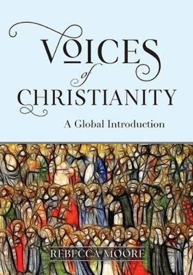 Voices of Christianity: A Global Introduction by Rebecca Moore