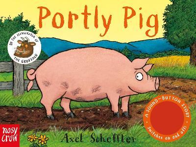 Sound-Button Stories: Portly Pig by Axel Scheffler