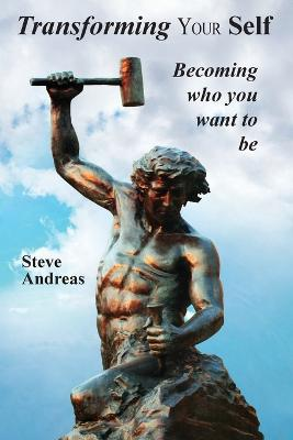 Transform Your Self: Becoming Who You Want to be by Steve Andreas