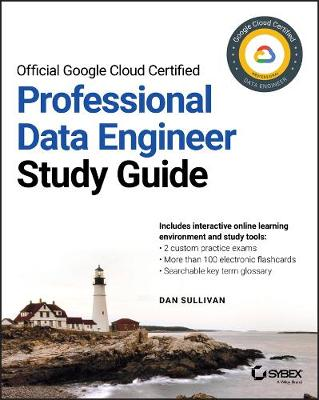 Official Google Cloud Certified Professional Data Engineer Study Guide by Dan Sullivan