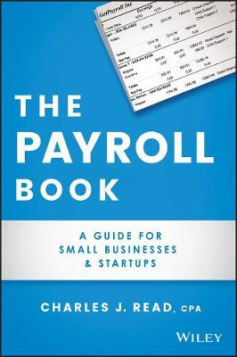 The Payroll Book: A Guide for Small Businesses and Startups by Charles Read