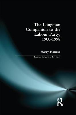 Longman Companion to the Labour Party, 1900-1998 by Harry Harmer
