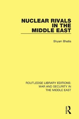 Nuclear Rivals in the Middle East by Shyam Bhatia